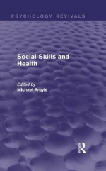 Social Skills and Health (Psychology Revivals) - Michael Argyle