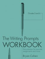 The Writing Prompts Workbook, Grades 5-6: Story Starters for Journals, Assignments and More (The Writing Prompts Workbook Series 3) - Bryan Cohen