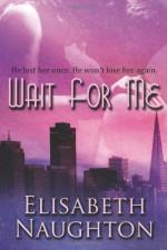 Wait for Me - Elisabeth Naughton