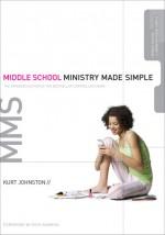 Middle School Ministry Made Simple - Kurt Johnston