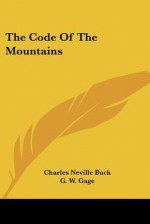 The Code of the Mountains - Charles Neville Buck, G.W. Gage
