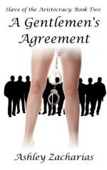A Gentlemen's Agreement (Slave of the Aristocracy Book 2) - Ashley Zacharias