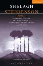 """Stephenson Plays: 1: A Memory of Water; Five Kinds of Silence; An Experiment with an Air Pump; Ancient Lights: """"Memory of Water"""", """" Five Kinds of Silence"""", """"an E (Contemporary Dramatists) - Shelagh Stephenson"""
