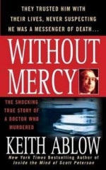 Without Mercy: The Shocking True Story of a Doctor Who Murdered - Keith Ablow