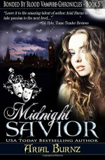Midnight Savior: Book 5 of the Bonded By Blood Vampire Chronicles (Volume 5) - Arial Burnz, AJ Nuest