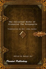 The Collected Works Of Dionysius The Areopagite - Dionysius, Anthony Uyl, John Parker