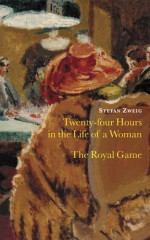 Twenty Four Hours in the Life of a Woman & The Royal Game - Stefan Zweig, Anthea Bell