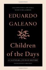 Children of the Days: A Calendar of Human History - Eduardo Galeano, Mark Fried