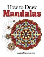 How to Create Mandalas - Jessica Mazurkiewicz