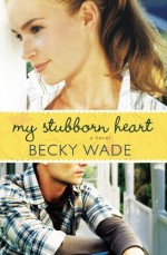 My Stubborn Heart by Wade, Becky [Paperback] - Becky.. Wade