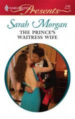 The Prince's Waitress Wife - Sarah Morgan