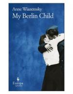 My Berlin Child - Anne Wiazemsky, Alison Anderson