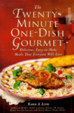 The Twenty-Minute One-Dish Gourmet: Delicious, Easy-To-Make Meals That Everyone Will Love - Karen A. Levin