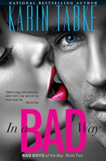 In a Bad Way (Bad Boys of the Bay Book 4) - Karin Tabke