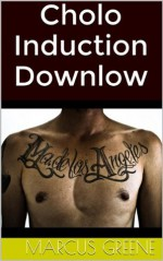 Cholo Induction Downlow: Str8 Latin Thugs Bend in Tough Times (Str8 Studs Downlow) - Marcus Greene
