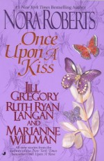 Once Upon a Kiss - Ruth Ryan Langan, Jill Gregory, Marianne Willman, Nora Roberts