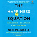 The Happiness Equation: Want Nothing + Do Anything = Have Everything - Neil Pasricha, Neil Pasricha, Penguin Audio
