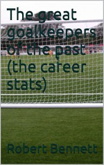 The great goalkeepers of the past (the career stats) - Robert Bennett
