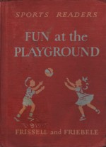 Fun at the Playground (Sports Readers) - Bernice Osler Frissell, Mary Louise Friebele, Kate Seredy