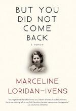 But You Did Not Come Back: A Memoir - Marceline Loridan-Ivens, Sandra Smith, Judith Perrignon