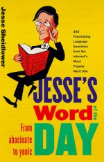Jesse's Word of the Day: From Abacinate to Yonic - Jesse Sheidlower