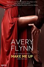 Make Me Up (Entangled Ignite) (Killer Style) - Avery Flynn