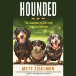 Hounded: The Lowdown on Life from Three Dachshunds - Matt Ziselman, Brian Troxell, Hachette Audio