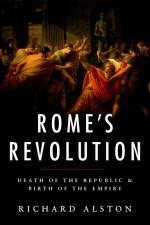 Rome's Revolution: Death of the Republic and Birth of the Empire - Richard Alston