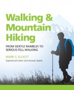 Walking & Mountain Hiking: From Gentle Rambles to Serious Fell-Walking (Greatest Guides) - Mark Elliott