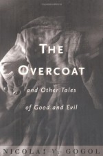 The Overcoat and Other Tales of Good and Evil - Nikolai Gogol, David Magarshack