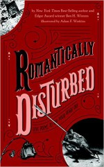Literally (Romantically) Disturbed #3: Love Poems to Rip Your Heart Out - Ben H. Winters, Adam F. Watkins