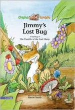 Jimmy's Lost Bug: A Retelling of the Parable of the Lost Sheep - Simon Smith