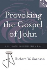 Provoking the Gospel of John: A Storyteller's Commentary, Years A, B, and C [With DVD] - Richard W. Swanson