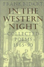 In the Western Night: Collected Poems, 1965-1990 - Frank Bidart