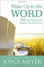 Wake Up to the Word: 365 Devotions to Inspire You Each Day - Joyce Meyer