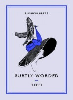 Subtly Worded - Robert Chandler, Teffi, Teffi, Anne Marie Jackson