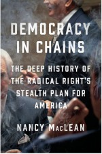 Democracy in Chains: The Deep History of the Radical Right's Stealth Plan for America - Nancy MacLean