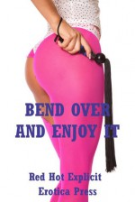 Bend Over and Enjoy It: Five Explicit Erotica Stories - Sarah Blitz, Connie Hastings, Nycole Folk, Amy Dupont, Angela Ward