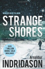 By Arnaldur Indridason Strange Shores: Murder in Reykjavik - Arnaldur Indridason