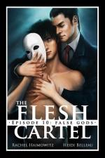 The Flesh Cartel #10: False Gods (The Flesh Cartel Season 3: Transformation) - Heidi Belleau, Rachel Haimowitz