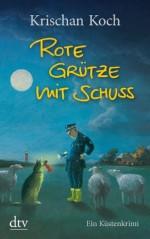 Rote Grütze mit Schuss: Ein Küstenkrimi (German Edition) - Krischan Koch