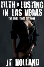 Filth And Lusting In Las Vegas - An Erotic Novella - JT Holland