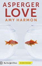 Asperger Love: Searching for Romance When You're Not Wired to Connect - Amy Harmon