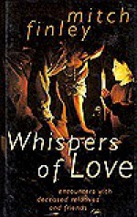 Whispers of Love: Encounters with Deceased Relatives & Friends - Mitch Finley, Finley