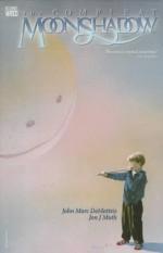 The Complete Moonshadow - J.M. DeMatteis, Jon J. Muth