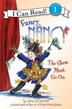 Fancy Nancy: The Show Must Go On - Jane O'Connor, Robin Preiss Glasser, Ted Enik