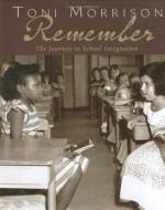 Remember: The Journey to School Integration - Toni Morrison