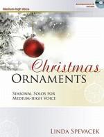 Christmas Ornaments - Medium-High Voice: Seasonal Solos for Medium-High Voice - Linda Spevacek