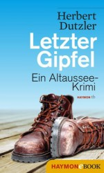 Letzter Gipfel: Ein Altaussee-Krimi (German Edition) - Herbert Dutzler