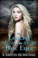The Legend of the Blue Eyes - B. Kristin McMichael